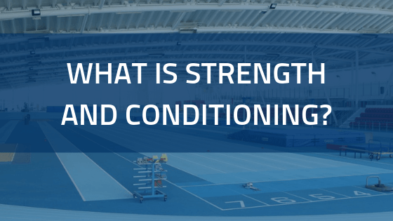 What is Strength & Conditioning?